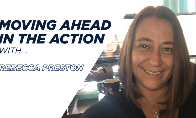 Photo of Moving Ahead In The Action With…Rebecca Preston